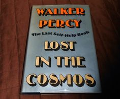 Lost in the Cosmos, by Walker Percy | 29 Books To Get You Through Your Quarter-Life Crisis