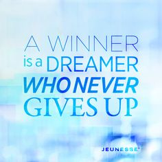 A winner is a dreamer who never gives up. -Unknown