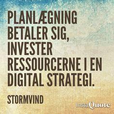 #digitalstrategy #Digitalstrategi says in Danish : planning is worth thr ressources - invest in a digital strategy #stormvind