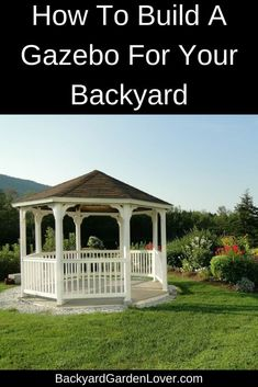 How To Build A Gazebo For Your Backyard