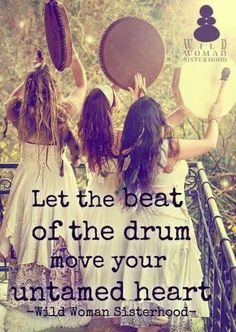 Let the beat of the drum move your untamed heart. Sacred Feminine, Divine Feminine, Wise Women, Gypsy Soul, Wild Hearts, Mother Earth, Drums, Let It Be, Sound Healing