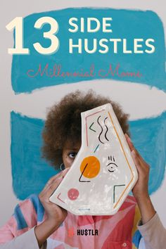 13 side hustles for millennial moms to try out. #hustlr #millennialmoms #moms #sidehustle #money #hustler #makemoney