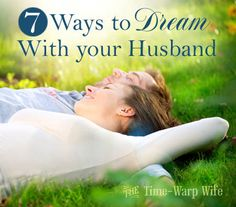 7 Ways to Dream with Your Husband ~ Time-Warp Wife - Empowering Wives to Joyfully Serve