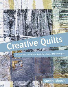 Creative Quilts: Unlock Your Creativity with Design Classes and Techniques: Sandra Meech: 9781849941112: Amazon.com: Books