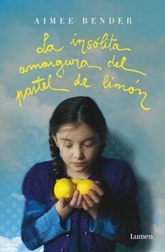 """""""La insólita amargura del pastel de limón"""" de Aimee Bender."""