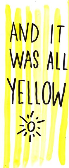 - yellow Coldplay just happens to be a great band. The song yellow just happens to be amazing. Yellow just happens to my favorite color. Funny how that works out.