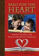 Read for the Heart (Sarah Clarkson) (Apologia) -For more info, see: http://shop.apologia.com/books/222-read-for-the-heart.html