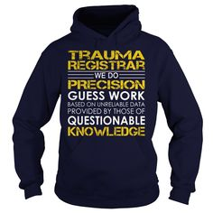 Trauma Registrar We Do Precision Guess Work Knowledge T-Shirts, Hoodies. GET IT ==► https://www.sunfrog.com/Jobs/Trauma-Registrar--Job-Title-Navy-Blue-Hoodie.html?id=41382