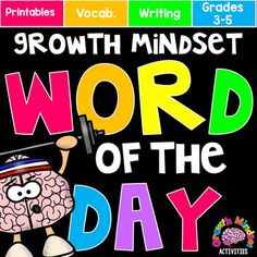 Growth Mindset Word of The Day Word Wall and Printables for Grades 3-5 Included in your purchase: -20 growth-mindset themed vocabulary word cards (perfect for using daily for an entire month!) -4 vocabulary writing pages -4 cross word puzzles -4 fill in the blank vocabulary pages -word wall headers (for