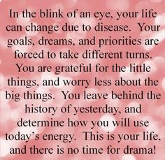 """This is so true. For any family dealing with a chronic illness, you cannot mourn the past of what had been or say """"if only"""" about the future. You have to live in the present and cherish the good days, pray for strength to get through the bad days, and be thankful for every day you get to spend with your loved ones."""