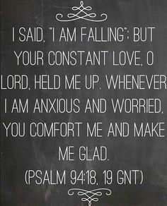 The love of God keeps us from falling. Psalm 94:18,19