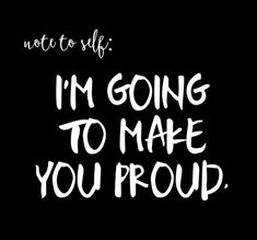 Not to Self - I'm going to make you proud! Daily Motivation, Motivational Quotes, Success Quotes, Inspirational Quotes, Inspiration, Personal Development, Self Improvement Confidence, Positive Affirmations, Think and Grow Rich, Rich Dad Poor Dad