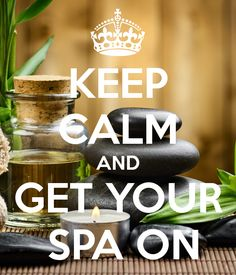 KEEP CALM AND GET YOUR SPA ON