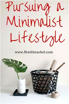 Pursuing a Minimalist Lifestyle--tips that have helped me start my journey!