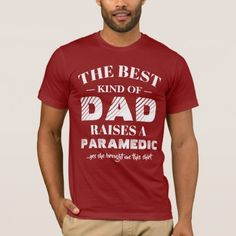 The best kind of Dad raises a Paramedic T-Shirt - fathers day best dad diy gift idea cyo personalize father family