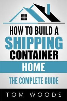 How To Build A Shipping Container Home- The Complete Guide eBook Cover #containerhome #shippingcontainer