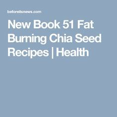 New Book 51 Fat Burning Chia Seed Recipes Healthy Tips, Healthy Eating, Health And Wellness, Health Fitness, Chia Seeds, Fat Burning, New Books, Burns, Weight Loss