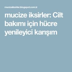 mucize iksirler: Cilt bakımı için hücre yenileyici karışım Health Fitness, Food And Drink, Hair Beauty, Skin Care, Motivation, Healthy, Relationship, Gardening, Facebook