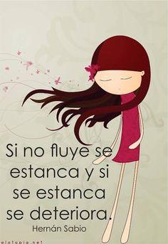 〽️ Si no fluye se estanca y si se estanca se deteriora. Hernán Sabio
