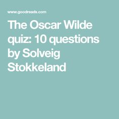 The Oscar Wilde quiz: 10 questions by Solveig Stokkeland