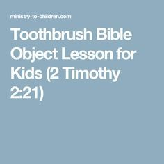 Toothbrush Bible Object Lesson for Kids (2 Timothy 2:21) Kids Church Lessons, Youth Lessons, Bible Lessons For Kids, Bible For Kids, Children Church, Children Ministry, Youth Ministry, Ministry Ideas, Life Lessons