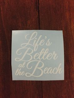 Life's better at the beach vinyl car, laptop, yeti, tumbler, macbook decal by EastKyCreations on Etsy https://www.etsy.com/listing/490303248/lifes-better-at-the-beach-vinyl-car
