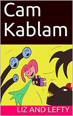 Now on Kindle  CAM KABLAM is an action-adventure chapter book about learning to be yourself when there's no time to stop and think. It's about stopping trouble when your brain just wants to play. It's part nonsense, part silliness and part acceptance.