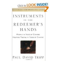 Instruments in the Redeemer's Hands: People in Need of Change Helping People in Need of Change: Amazon.ca: Paul David Tripp: Books