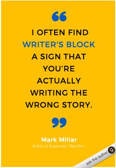 Ever get stuck with writer's block? Here's some advice on how to overcome writer's block from author Mark Millar
