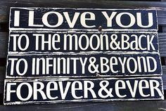 I love you to the moon and back, to infinity and beyond, forever & ever. handmade wooden sign. Made to order.