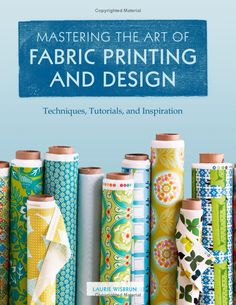 Amazon.com: Mastering the Art of Fabric Printing and Design (9781452101156): Laurie Wisbrun: Books
