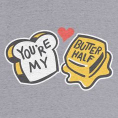 You're My Butter Half Tees