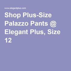 Shop Plus-Size Palazzo Pants @ ElegantPlus.com, Size 12 +