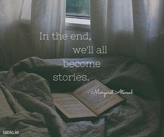 """In the end, we'll all become stories"" - Margaret Atwood #reading #writing #quotes"