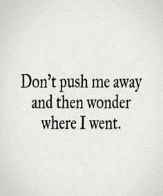 Don't push me away- Inspirational quotes