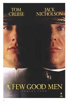 A Few Good Men...1992...Cast:Tom Cruise, Jack Nicholson, Demi Moore, Kevin Pollak, Kevin Bacon, Kiefer Sutherland.  When cocky military lawyer Lt. Daniel Kaffee and his co-counsel, Lt. Cmdr. JoAnne Galloway, are assigned to a murder case, their investigation uncovers a hazing ritual that could implicate high-ranking officials...13,35