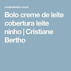 Bolo creme de leite cobertura leite ninho | Cristiane Bertho