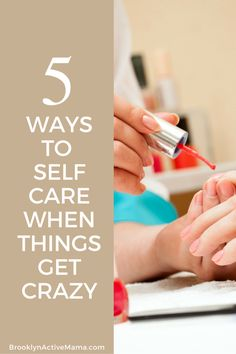 5 Ways to Self Care When Things Get Crazy - Brooklyn Active Mama