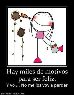 Hay miles de motivos para ser feliz.