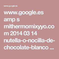 www.google.es amp s mithermomixyyo.com 2014 03 14 nutella-o-nocilla-de-chocolate-blanco amp