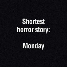 Weekend Quotes : Too Funny ! LOL Shortest Horror Story: Monday - Quotes Sayings Funny Shit, The Funny, Funny Memes, Funny Stuff, Funny Drunk, Drunk Texts, Funny Humour, 9gag Funny, Memes Humor