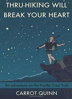 Thru-Hiking Will Break Your Heart: An Adventure On The Pacific Crest Trail PDF