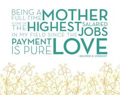 Being a Full-Time Mother Is One Of The Highest Salaried Jobs In My Field Since The Jobs Payment Is Pure Love