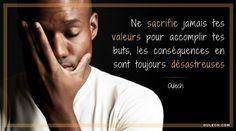 Ne sacrifie jamais tes valeurs pour accomplir tes buts, les conséquences en sont toujours désastreuses - Oulech