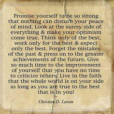 Promise yourself to be so strong that nothing can disturb your peace of mind........