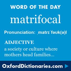 matrifocal (adjective): (Of a society, culture, etc.) based on the mother as the head of the family or household. Word of the Day for 8 April 2016. #WOTD #WordoftheDay #matrifocal