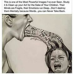 Verbal abuse to children is real. Be mindful what they see hear and are exposed too.