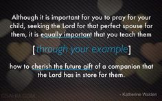 """""""…It Is Equally Important That You Teach Them Through Your Example…"""""""