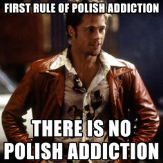 Oh Megan-Ann.. this is you!!!!  LOL!!!   #nail #quote:  First rule of polish addiction...there is NO polish addiction!