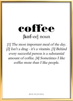 A funny Coffee Definition as a poster. Can be bought from Men's Lounges webshop, which is linked in the profile. Go visit it to check out our other cool posters and more! #Coffee #Poster #Decor #Interior design #Frame #Men #Gift Framed Quotes, Wall Quotes, Words Quotes, Life Quotes, Sayings, Coffee Poster, Coffee Art, Coffee Icon, Coffee Quotes